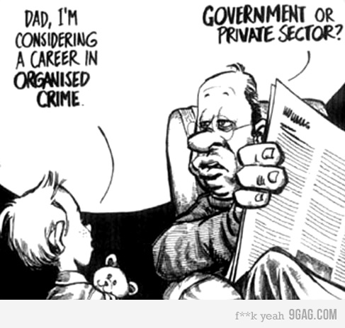 Dad, I'm considering a career in organized crime. – Government or private sector?